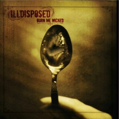 Burn me wicked - Illdisposed