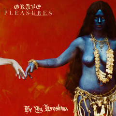 Be My Hiroshima - Grave Pleasures
