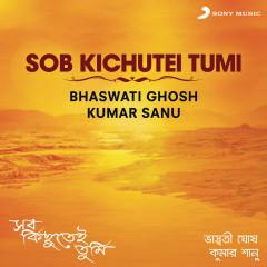 Sob Kichutei Tumi - Bhaswati Ghosh, Kumar Sanu