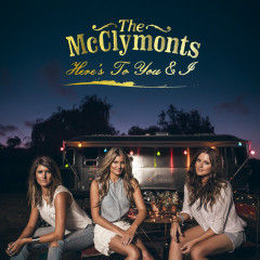 Here's To You & I - The McClymonts
