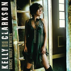 Dance Vault Mixes - Never Again - Kelly Clarkson