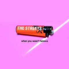 When You Wasn't Famous - The Streets