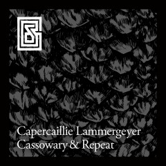 Capercaillie Lammergeyer Cassowary & Repeat