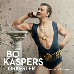 Redo att gå sönder - Bo Kaspers Orkester