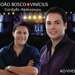 Coração Apaixonou (Ao Vivo) - João Bosco & Vinicius