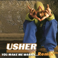 You Make Me Wanna... (Remix)