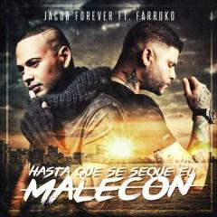 Hasta Que Se Seque el Malecón (Remix) - Jacob Forever,Farruko