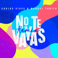 No Te Vayas (Remix) - Carlos Vives, Manuel Turizo