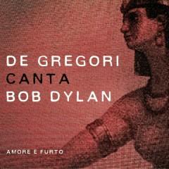 De Gregori canta Bob Dylan - Amore e furto - Francesco De Gregori