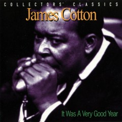 It Was A Very Good Year - James Cotton