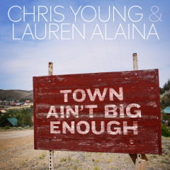 Town Ain't Big Enough - Chris Young, Lauren Alaina