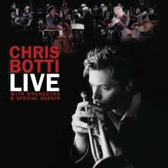 Live With Orchestra And Special Guests - Chris Botti