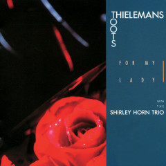 For My Lady - Toots Thielemans, The Shirley Horn Trio