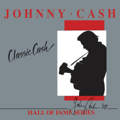 Classic Cash: Hall Of Fame Series - Johnny Cash