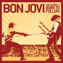 We Weren't Born To Follow (Int'l Maxi) - Bon Jovi