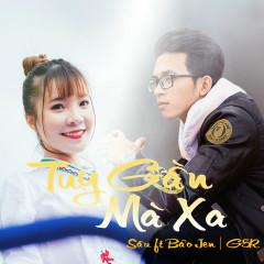 Tuy Gần Mà Xa (Single) - G5R Squad, Bảo Jen, Sâu