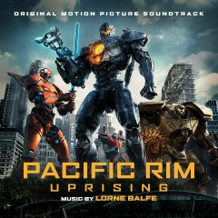 Pacific Rim Uprising (Original Motion Picture Soundtrack) - Lorne Balfe