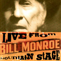 Live from Mountain Stage: Bill Monroe - Bill Monroe