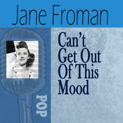Can't Get out of This Mood - Jane Froman