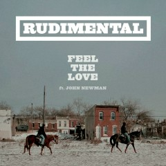 Feel the Love (feat. John Newman) - Rudimental, John Newman