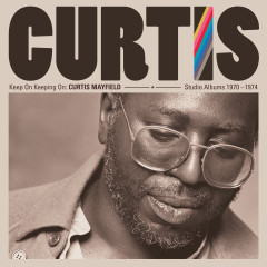 Keep on Keeping On: Curtis Mayfield Studio Albums 1970-1974 (2019 Remaster) - Curtis Mayfield