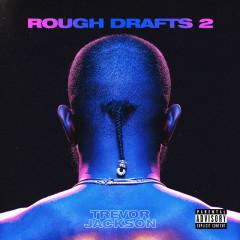 Rough Drafts, Pt. 2 - Trevor Jackson