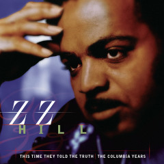 This Time They Told The Truth: The Columbia Years - Z.Z. Hill