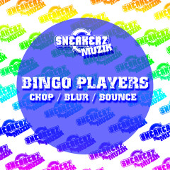 Chop / Blur / Bounce - Bingo Players