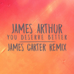 You Deserve Better (James Carter Remix)