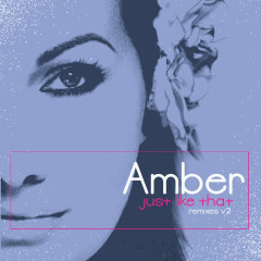 Just Like That - Remixes V2 - AMBER