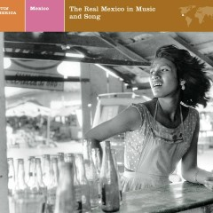 LATIN AMERICA  Mexico: The Real Mexico in Music and Song - Various Artists