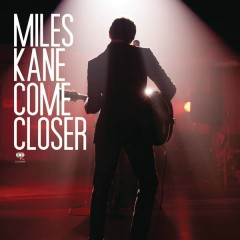 Come Closer - Miles Kane