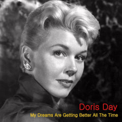 My Dreams Are Getting Better All The Time - Doris Day