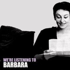 We're Listening To Barbara - Barbara