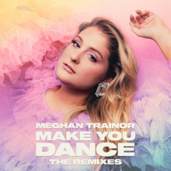Make You Dance (The Remixes) - Meghan Trainor