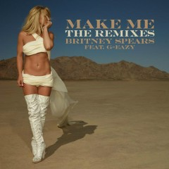 Make Me... (feat. G-Eazy) [The Remixes] - Britney Spears, G-Eazy