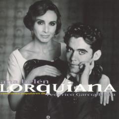 Lorquiana: Canciones Populares De Federico Garcia Lorca - Ana Belén