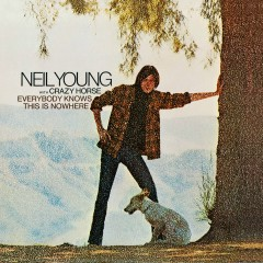Everybody Knows This Is Nowhere - Neil Young, Crazy Horse