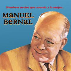 Hombres Necios Que Acusáis a la Mujer.. - Manuel Bernal