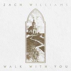 Walk With You - Zach Williams