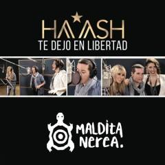 Te Dejo en Libertad - HA-ASH,Maldita Nerea