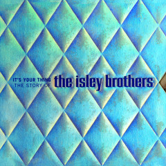 It's Your Thing: The Story Of The Isley Brothers - The Isley Brothers