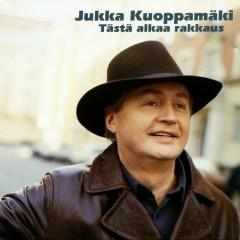Tästä alkaa rakkaus - Jukka Kuoppamäki