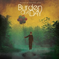 Blessed Be Our Ever After - Burden Of A Day