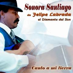 Canto a Mi Tierra (Remasterizado) - Sonora Santiago de Felipe Labrada