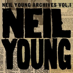 Neil Young Archives Vol. I (1963 - 1972) - Neil Young