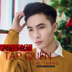 Anh Phải Tập Quên (Single) - Cao Thắng