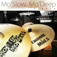 Mo'Slow, Mo'Deep - EachONE, MadS