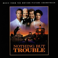 Nothing But Trouble (Music From The Motion Picture Soundtrack) - Various Artists