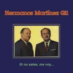 Si No Sales Me Voy... - Hermanos Martínez Gil